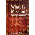What is Mission? Theological Explorations, J Andrew Kirk