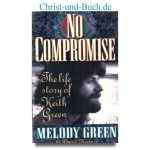 No Compromise - The life story of Keith Green, Melody Green; David Hazard
