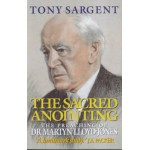 The Sacred Anointing - Preaching of Martyn Lloyd-Jones, Tony Sargent