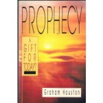 Prophecy A Gift For Today? Graham Houston