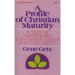A Profile of Christian Maturity - Philippians, Gene Getz