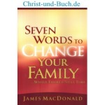Seven Words To Change Your Family, James MacDonald