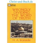 Wrongly Dividing The Word Of Truth, H A Ironside