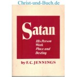 Satan His Person Work Place and Destiny, F C Jennings